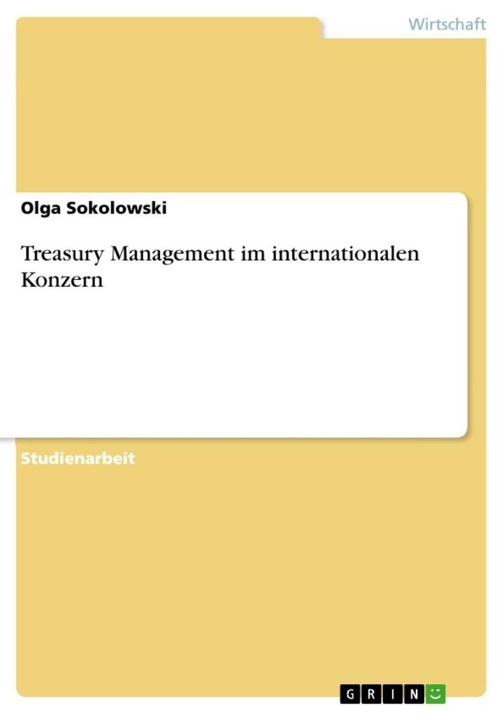 Treasury Management im internationalen Konzern als eBook von Olga Sokolowski - GRIN Verlag