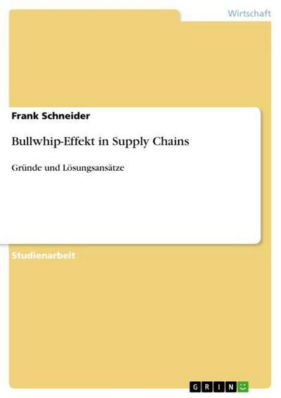 Bullwhip-Effekt in Supply Chains - Frank Schneider