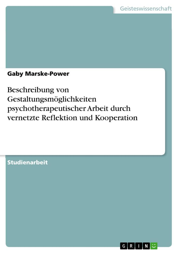Beschreibung von Gestaltungsmöglichkeiten psychotherapeutischer Arbeit durch vernetzte Reflektion und Kooperation als eBook Download von Gaby Mar... - Gaby  Marske-Power