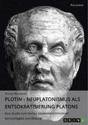 Roland Mugerauer, PD Dr. phil. habil.: Plotin - Neuplatonismus als Entsokratisierung Platons