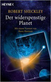 Der widerspenstige Planet: Erzählungen - Mit einem Vorwort von Harry Harrison - Robert Sheckley