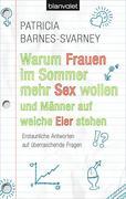 Barnes-Svarney, Patricia: Warum Frauen im Sommer mehr Sex wollen und Männer auf weiche Eier stehen