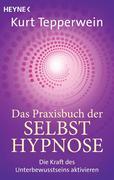 Tepperwein, Kurt: Das Praxisbuch der Selbsthypnose