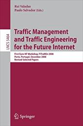 Traffic Management and Traffic Engineering for the Future Internet: First Euro-NF Workshop, FITraMEn 2008, Porto, Portugal, Decemb - Valadas, Rui / Salvador, Paulo