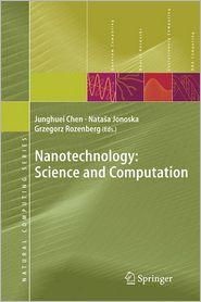 Nanotechnology: Science and Computation - Junghuei Chen (Editor), Grzegorz Rozenberg (Editor), Natasha Jonoska (Editor)