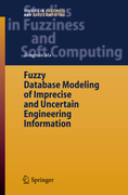 Ma, Zongmin: Fuzzy Database Modeling of Imprecise and Uncertain Engineering Information