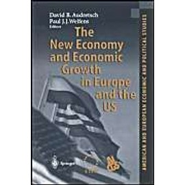 The New Economy and Economic Growth in Europe and the US - David B. Audretsch