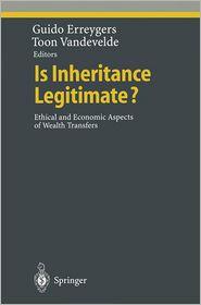 Is Inheritance Legitimate?: Ethical and Economic Aspects of Wealth Transfers - Guido Erreygers (Editor), Antoon Vandevelde (Editor)