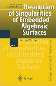 Resolution of Singularities of Embedded Algebraic Surfaces - Shreeram Abhyankar