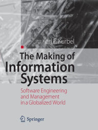 The Making of Information Systems: Software Engineering and Management in a Globalized World - Karl E. Kurbel