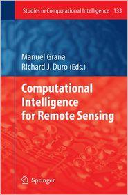 Computational Intelligence for Remote Sensing - Manuel Grana (Editor), Richard J. Duro (Editor)