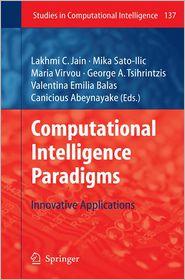Computational Intelligence Paradigms: Innovative Applications - Mika Sato-Ilic (Editor), Maria Virvou (Editor), Valentina Emilia Balas (Editor), George A Tsihrintzis (Editor), Canicious Abeyna