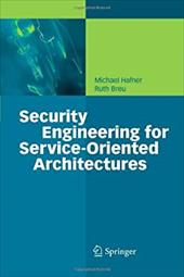 Security Engineering for Service-Oriented Architectures - Hafner, Michael / Breu, Ruth
