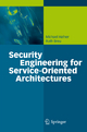 Security Engineering for Service-Oriented Architectures - Michael Hafner; Ruth Breu