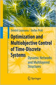 Optimization and Multiobjective Control of Time-Discrete Systems: Dynamic Networks and Multilayered Structures - Dmitrii Lozovanu