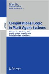 Computational Logic in Multi-Agent Systems: 10th International Workshop, CLIMA X, Hamburg, Germany, September 9-10, 2009 Revised S - Dix, Jurgen / Fisher, Michael / Novak, Peter