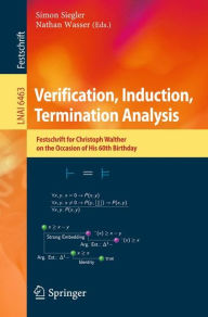 Verification, Induction, Termination Analysis: Festschrift for Christoph Walther on the Occasion of His 60th Birthday - Simon Siegler