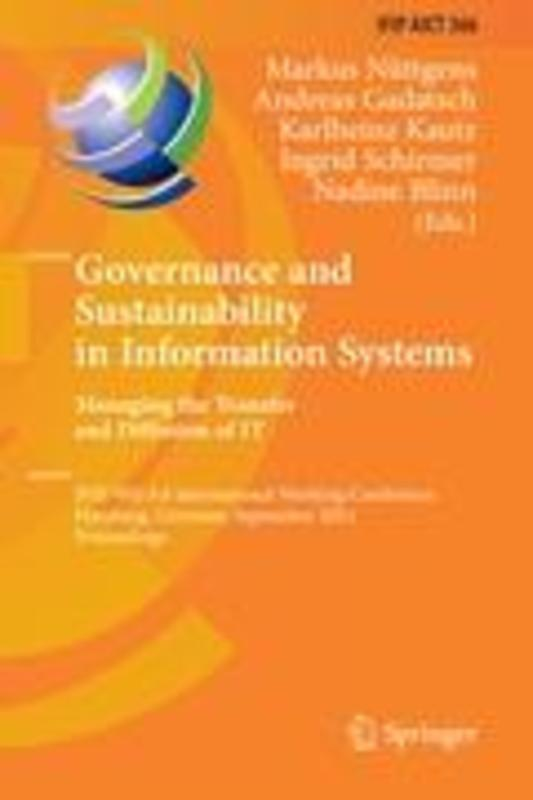 Governance and Sustainability in Information Systems. Managing the Transfer and Diffusion of IT. IFIP WG 8.6 International Working Conference, Hamburg, Germany, September 22-24, 2011, Proceedings, Markus Nuttgens, Hardcover