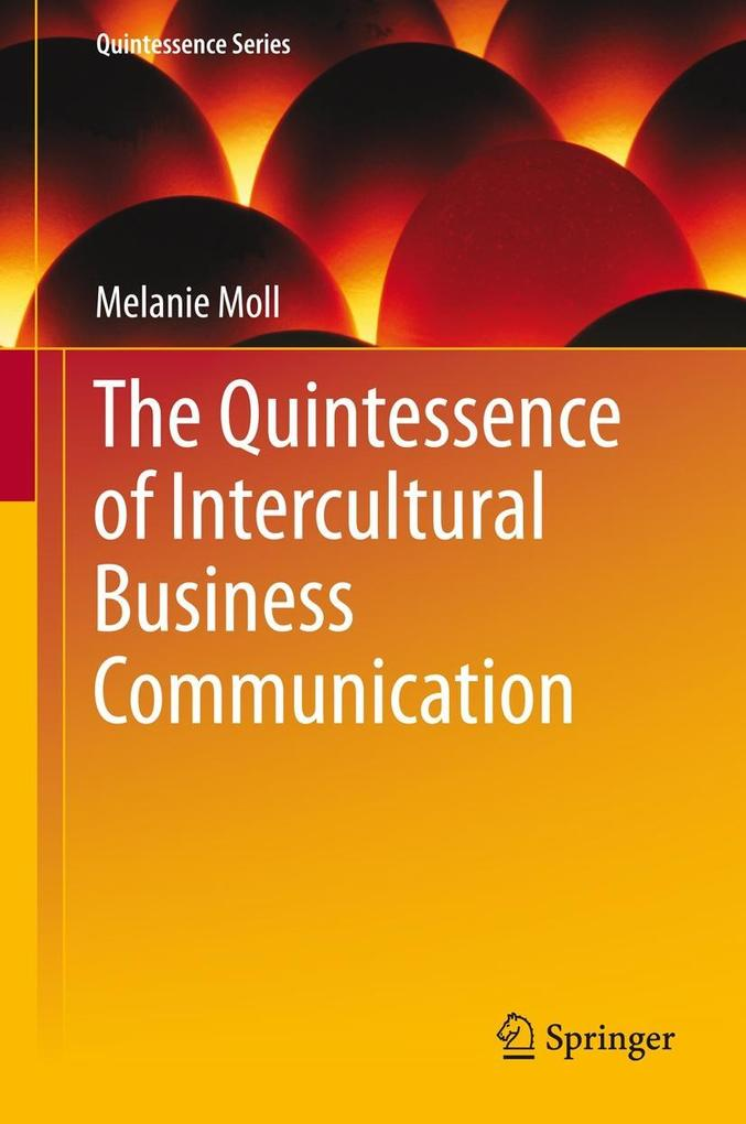 The Quintessence of Intercultural Business Communication als eBook von Melanie Moll - Springer Berlin Heidelberg