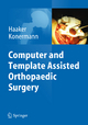 Computer and Template Assisted Orthopedic Surgery - Rolf Haaker; Werner Konermann