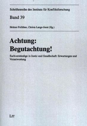 Schriftenreihe des Instituts für Konfliktforschung: Achtung: Begutachtung! - Sachverständige in Justiz und Gesellschaft: Erwartungen und Verantwortung - Pollähne, Helmut (Hrsg.) / Lange-Joest, Christa (Hrsg.)