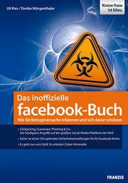 Das inoffizielle facebook-Buch: Wie Sie Betrugsversuche erkennen und sich davor schützen - Uli Ries, Tombo Mörgenthaler, Ulrich Dorn (Editor)