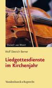 Wolf Dietrich Berner: Liedgottesdienste im Kirchenjahr