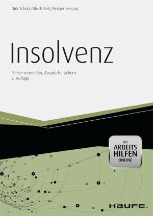 Insolvenz - mit Arbeitshilfen online: Fehler vermeiden, Ansprüche sichern - Dirk Schulz, Ulrich Bert, Holger Lessing