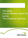 The Bible, Douay-Rheims, Book 66: James The Challoner Revision