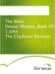 The Bible, Douay-Rheims, Book 69: 1 John The Challoner Revision