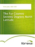 The Fur Country Seventy Degrees North Latitude - Jules Verne