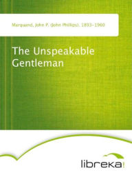 The Unspeakable Gentleman - John P. (John Phillips) Marquand