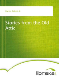 Stories from the Old Attic - Robert A. Harris