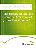 The History of England, from the Accession of James II - Volume 3 - Thomas Babington Macaulay Macaulay