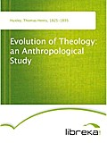Evolution of Theology: an Anthropological Study - Thomas Henry Huxley