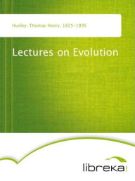 Lectures on Evolution - Thomas Henry Huxley