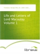 Life and Letters of Lord Macaulay Volume 1 - George Otto Trevelyan