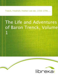 The Life and Adventures of Baron Trenck, Volume 1 - Friedrich Trenck