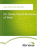 On Some Fossil Remains of Man - Thomas Henry Huxley