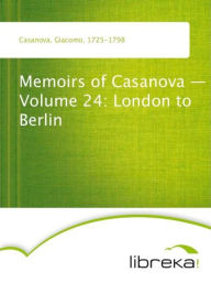 Memoirs of Casanova - Volume 24: London to Berlin - Giacomo Casanova