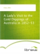 A Lady's Visit to the Gold Diggings of Australia in 1852-53 - Ellen Clacy
