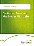 Sir Walter Scott and the Border Minstrelsy - Andrew Lang