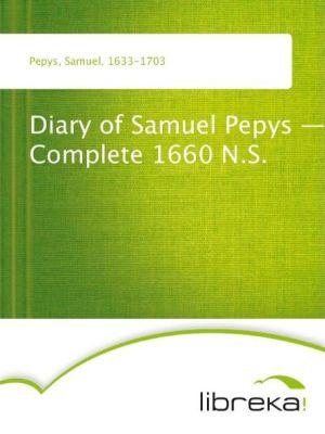 Diary of Samuel Pepys - Complete 1660 N.S. - Samuel Pepys