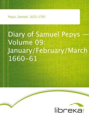 Diary of Samuel Pepys - Volume 09: January/February/March 1660-61 - Samuel Pepys