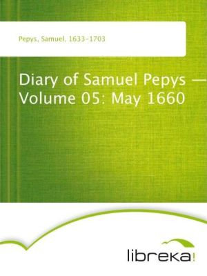 Diary of Samuel Pepys - Volume 05: May 1660 - Samuel Pepys