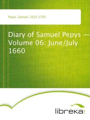 Diary of Samuel Pepys - Volume 06: June/July 1660 - Samuel Pepys