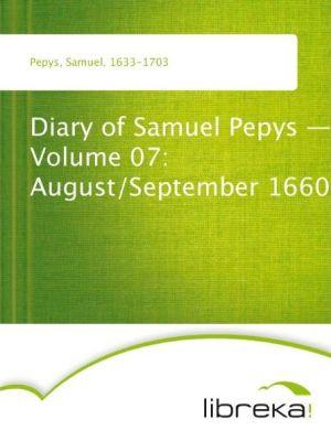 Diary of Samuel Pepys - Volume 07: August/September 1660 - Samuel Pepys