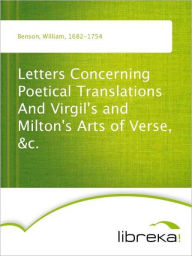 Letters Concerning Poetical Translations And Virgil's and Milton's Arts of Verse, &c. - William Benson