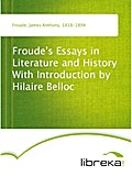 Froude`s Essays in Literature and History With Introduction by Hilaire Belloc - James Anthony Froude