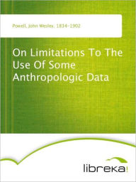 On Limitations To The Use Of Some Anthropologic Data - John Wesley Powell